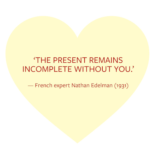 """The present remains incomplete without you."" — French expert Nathan Edelman (1931)"