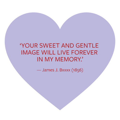 """Your sweet and gentle image will live forever in my memory."" — James J. Bxxxx (1856)"